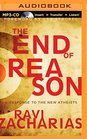 The End of Reason A Response to the New Atheists