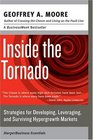 Inside the Tornado Strategies for Developing Leveraging and Surviving Hypergrowth Markets
