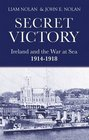 Secret Victory Ireland and the War at Sea 1914-1918