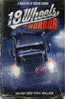 18 Wheels of Horror A Trailer Full of Trucking Terrors