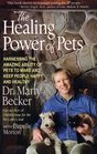 The Healing Power of Pets  Harnessing the Amazing Ability of Pets to Make andKeep People Happy and Healthy