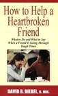 How to Help a Heartbroken Friend What to Do and What to Say When a Friend Is Going Through Tough Times