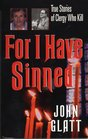 For I Have Sinned : True Stories of Clergy Who Kill (St. Martin's True Crime Library)