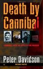 Death by Cannibal : Criminals with an Appetite for Murder