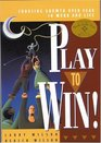 Play to Win Revised Edition  Choosing Growth Over Fear in Work and Life