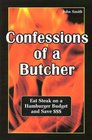 Confessions of a Butcher-eat steak on a hamburger budget and save$$$