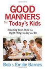 Good Manners for Today's Kids Teaching Your Child the Right Things to Say and Do