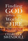 Finding God When the World's on Fire Strength  Faith for Dangerous Times