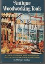 Antique Woodworking Tools: A Guide to the Purchase, Restoration and Use of Old Tools for Today's Shop