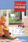 Celebrate Home Encouragement and Tips for Stay-at-Home Parents