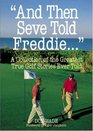 """""""And Then Seve Told Freddie . . ."""""""