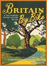 Britain by Bike A Two-Wheeled Odyssey Around Britain