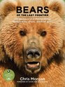 Bears of the Last Frontier The Adventure of a Lifetime among Alaska's Black Grizzly and Polar Bears