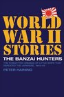 The Banzai Hunters The Forgotten Armada of Little Ships that Defeated the Japanese 19445