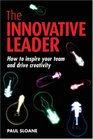 The Innovative Leader How to Inspire Your Team and Drive Creativity