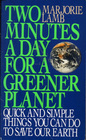 Two Minutes a Day for a Greener Planet Quick and Simple Things You Can Do to Save Our Earth