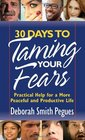 30 Days to Taming Your Fears Practical Help for a More Peaceful and Productive Life
