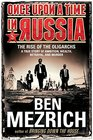 Once Upon a Time in Russia The Rise of the Oligarchs - A True Story of Ambition Wealth Betrayal and Murder