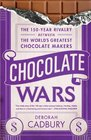 Chocolate Wars The 150-Year Rivalry Between the World's Greatest Chocolate Makers