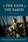 To the Ends of the Earth A Sea Trilogy