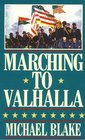 Marching to Valhalla A Novel of Custer's Last Days