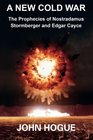 A New Cold War The Prophecies of Nostradamus Stormberger and Edgar Cayce
