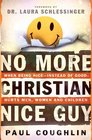 No More Christian Nice Guy Why Being Nice-- Instead of Good-- Hurts Men Women and Children