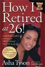 How I Retired at 26! A Step-by-Step Guide to Accessing Your Freedom and Wealth at Any Age