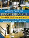 Working with Professionals to Create the Home You Want