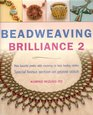 Beadweaving Brilliance 2: More Beautiful Jewelry While Mastering Six Basic Beading Stitches, Special Bonus Section on Peyote Stitch