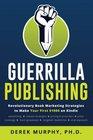 Guerrilla Publishing Revolutionary Book Marketing Strategies