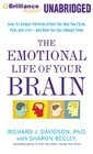 The Emotional Life of Your Brain How Its Unique Patterns Affect the Way You Think Feel and Live - and How You Can Change Them