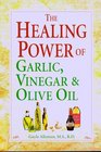 The Healing Power of Garlic, Vinegar and Olive Oil