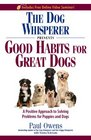 The Dog Whisperer Presents - Good Habits for Great Dogs A Positive Approach to Solving Problems for Puppies and Dogs