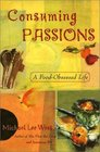 Consuming Passions A FoodObsessed Life