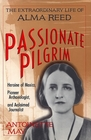 Passionate Pilgrim The Extraordinary Life of Alma Reed