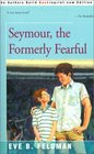 Seymour the Formerly Fearful