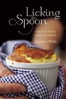 Licking the Spoon A Memoir of Food Family and Identity