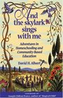 And the Skylark Sings with Me -- Adventures in Homeschooling and Community-Based Education