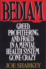 Bedlam Greed Profiteering and Fraud in a Mental Health System Gone Crazy