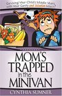 Mom's Trapped in the Minivan: Surviving Your Child's Middle Years with Your Sanity and Salvation Intact!