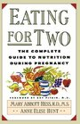 Eating for Two The Complete Guide to Nutrition During Pregnancy