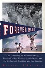 Forever Blue: The True Story of Walter O\'Malley, Baseball\'s Most Controversial Owner, and theDodgers of Brooklyn and Los Angeles
