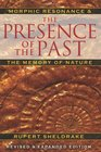 The Presence of the Past Morphic Resonance and the Memory of Nature