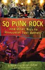 So Punk Rock And Other Ways to Disappoint Your Mother