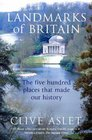 Landmarks of Britain The Five Hundred Places That Made Our History