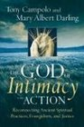 The God of Intimacy and Action Reconnecting Ancient Spiritual Practices Evangelism and Justice