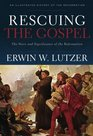 Rescuing the Gospel The Story and Significance of the Reformation