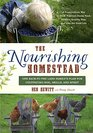 The Nourishing Homestead One Back-to-the-Land Family's Plan for Cultivating Soil Skills and Spirit