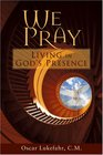 We Pray, Living in God's Presence
